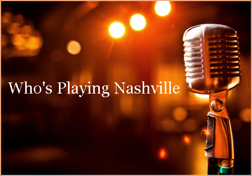 Who's Playing Nashville - What's Cookin' Nashville